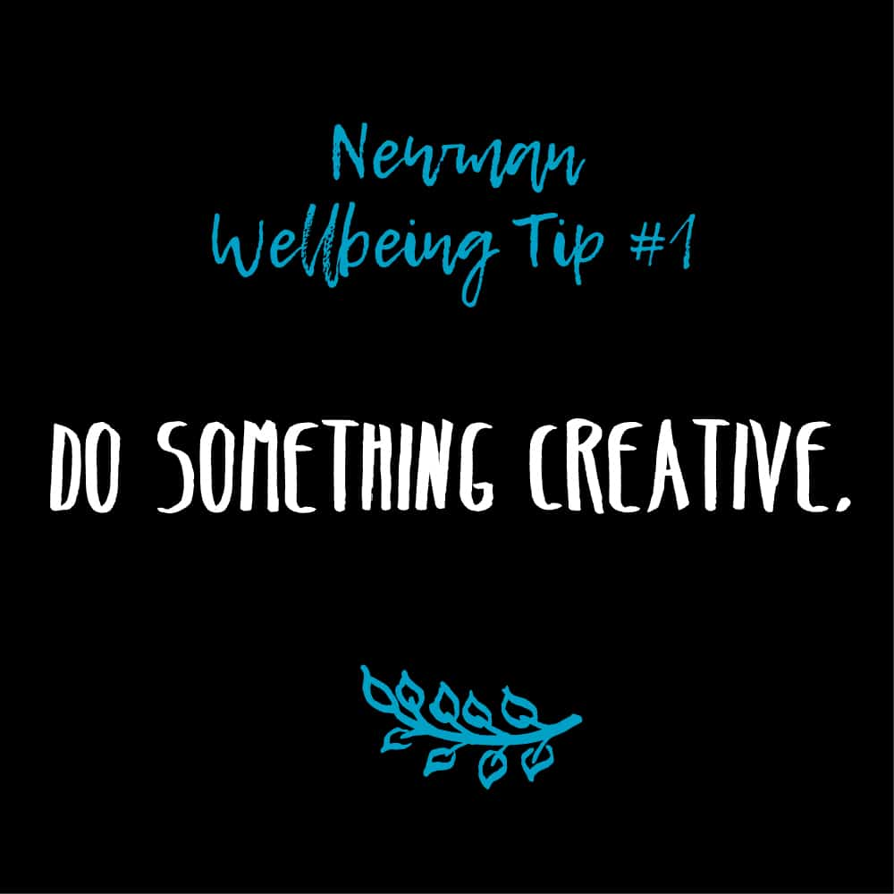 Wellbeing Tip # 1 – Do Something Creative