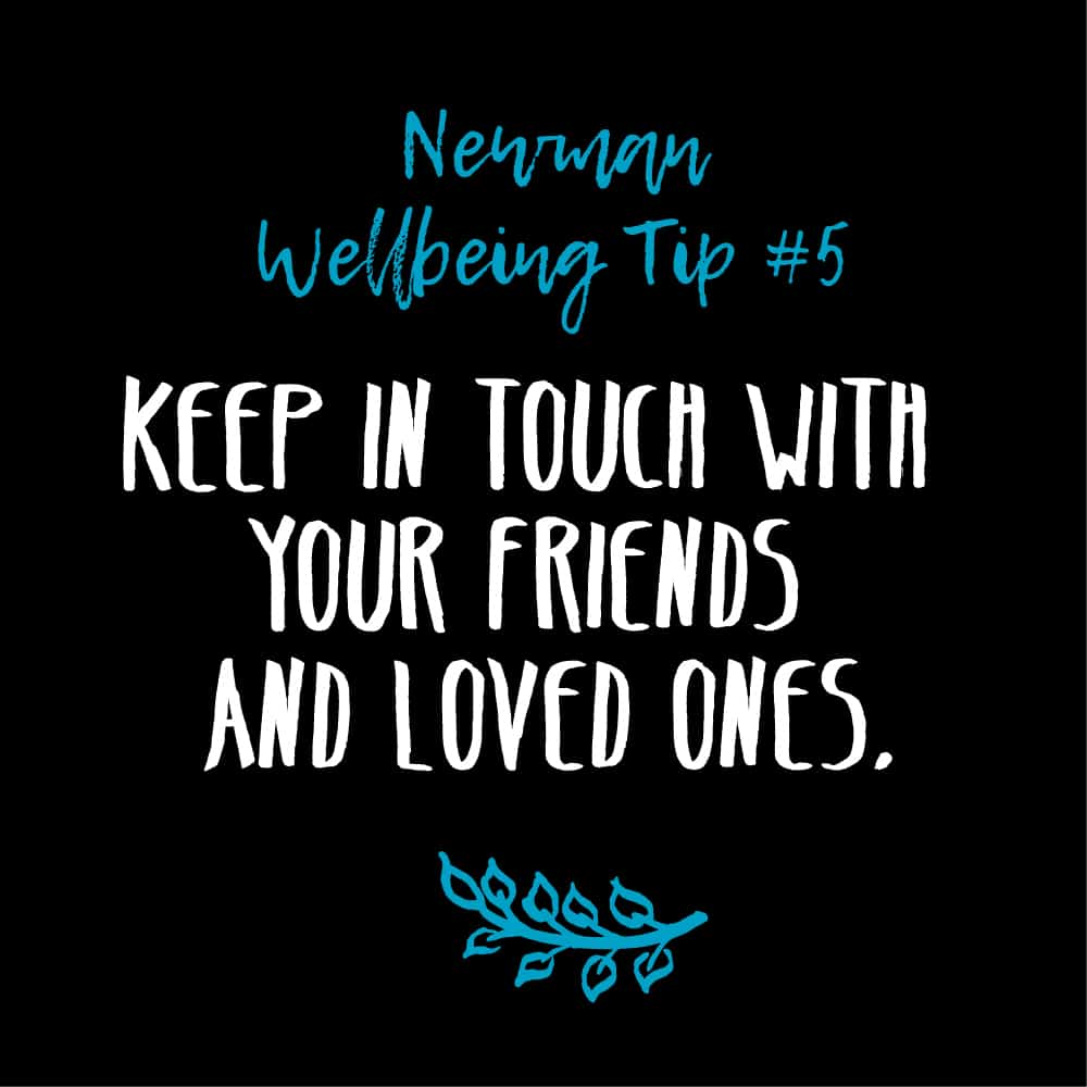 Wellbeing Tip # 5 – Keep in Touch with Friends & Loved Ones